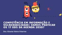 Competência em informação e vulnerabilidade: vamos praticar os 17 ODS da Agenda 2030?
